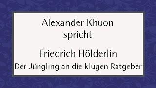 "Friedrich Hölderlin ""Der Jüngling an die klugen Ratgeber"""