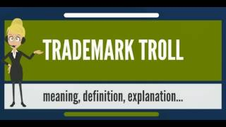 What is TRADEMARK TROLL? What does TRADEMARK TROLL mean? TRADEMARK TROLL meaning & explanation