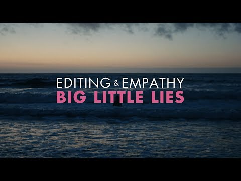 Editing & Empathy in Big Little Lies