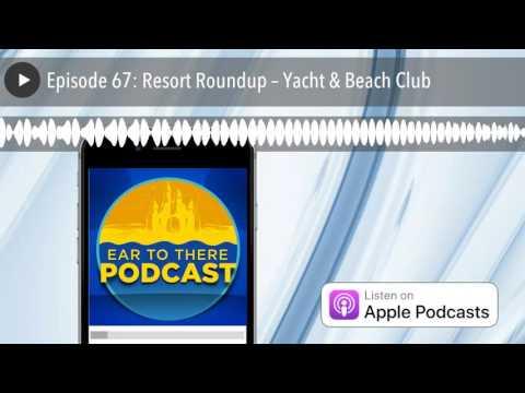 Episode 67: Resort Roundup – Yacht & Beach Club