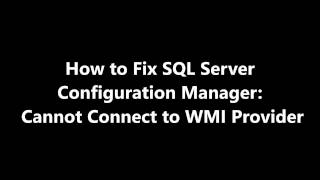 How to - Fix SQL Server configuration Manager: Cannot Connect to WMI Provider