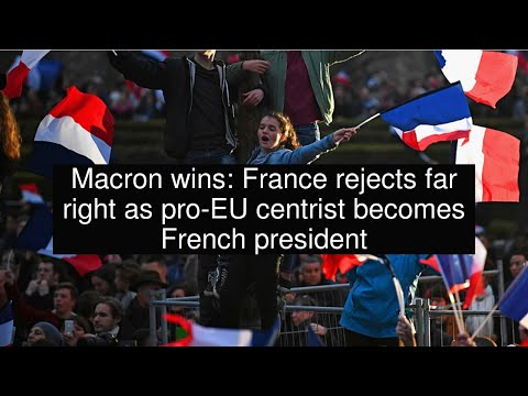 Macron wins: France rejects far right as pro-EU centrist becomes French president