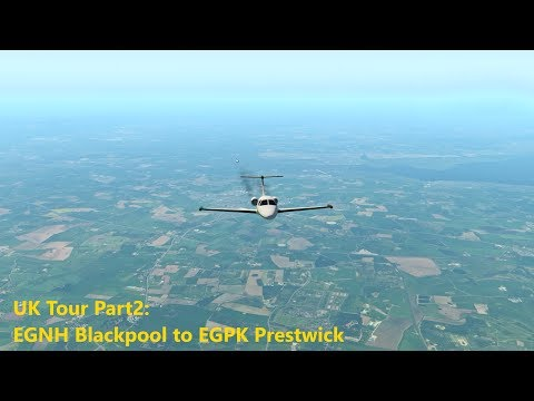 X-Plane 11 UK Tour Part2: EGNH Blackpool to EGPK Prestwick