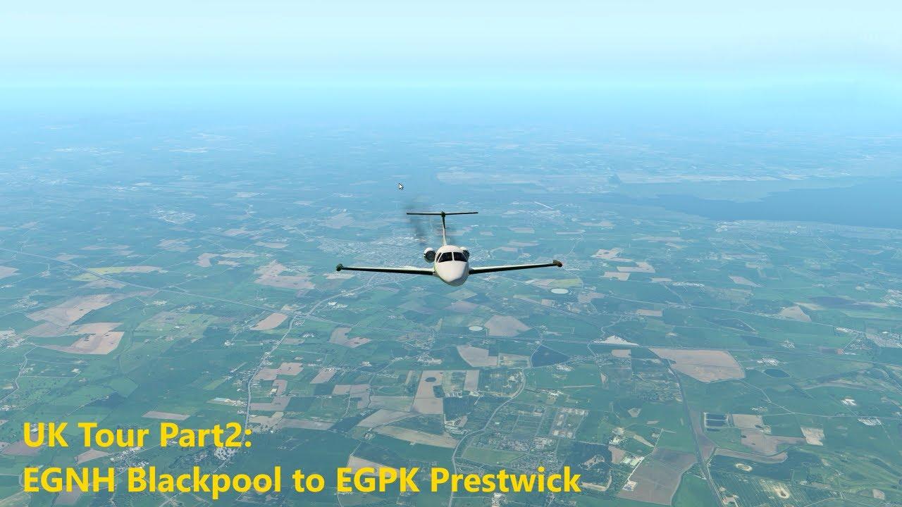 X-Plane 11 UK Tour Part2: EGNH Blackpool to EGPK Prestwick