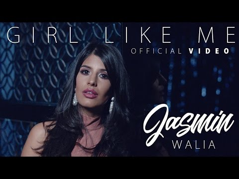 Jasmin Walia - Girl Like Me