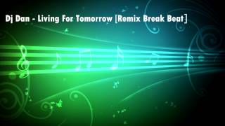 Dj Dan - Living For Tomorrow [Remix Break Beat]