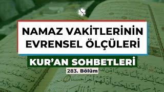 Kur'an Sohbetleri | NAMAZ VAKİTLERİNİN EVRENSEL ÖLÇÜLERİ