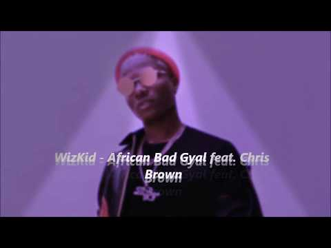 Wizkid ft Chris brown African bad girl lyrics