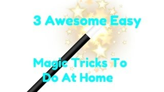 3 Awesome Easy Magic Tricks To Do At Home