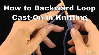 Backward Loop Cast-On - How to Cast-On - Annie