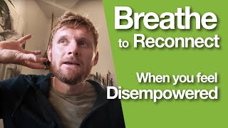 Breathe to reconnect when you feel disempowered.