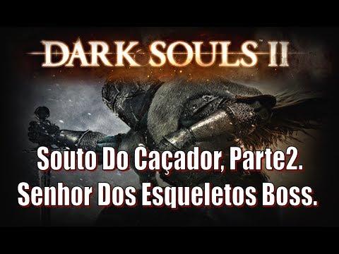 Dark Souls 2, Detonado #11, Souto Do Caçador, Parte2. & Senhor Dos Esqueletos Boss.