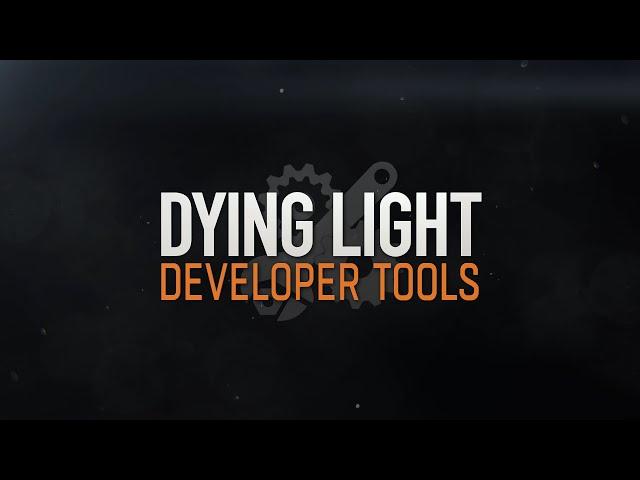 Dying Light - Developer Tools Trailer