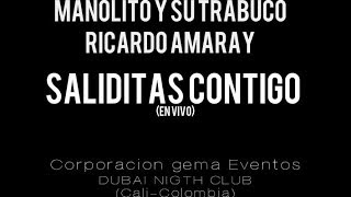 Manolito Y Su Trabuco Ricardo Amaray - Saliditas Contigo (Dubai En Vivo)