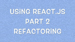 Using React.js v0.12 - Part 2/8 - Refactoring into Multiple Components