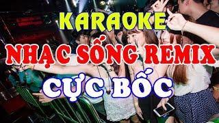 KARAOKE Nhạc Sống - LK Nhạc Sống REMIX Cực Bốc - Bass Căng Đét