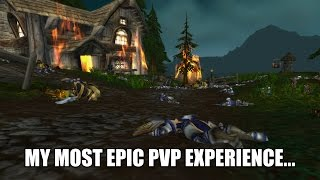 My Most EPIC World of Warcraft PvP Experience...