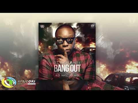 DJ Vigilante - Bang Out [Feat. K O, Nasty C & AKA] (Official Audio)