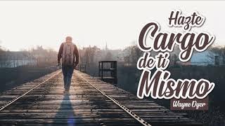 Hazte Cargo de ti Mismo - Por Wayne Dyer