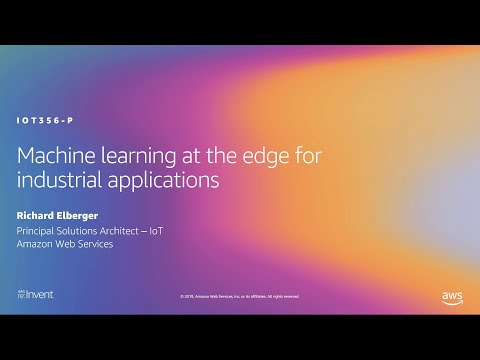 AWS re:Invent 2019: Machine learning at the edge for industrial applications (IOT356-P)