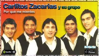 Carlitos Zacarias y su Grupo. Por qué me mientes. Full Album