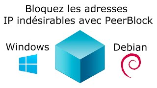 PeerBlock, PeerGuardian, MoBlock - Bloquez les adresses IP indésirables sous Windows et Debian