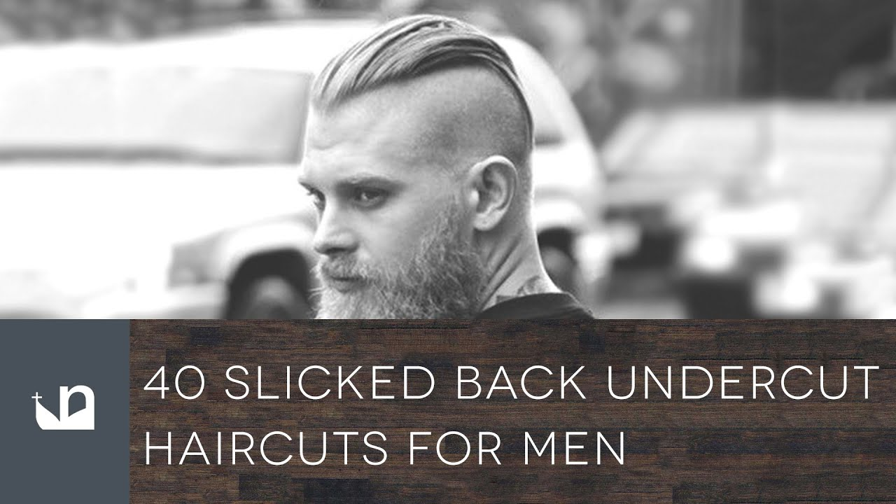 40 Slicked Back Undercut Haircuts For Men Youtube