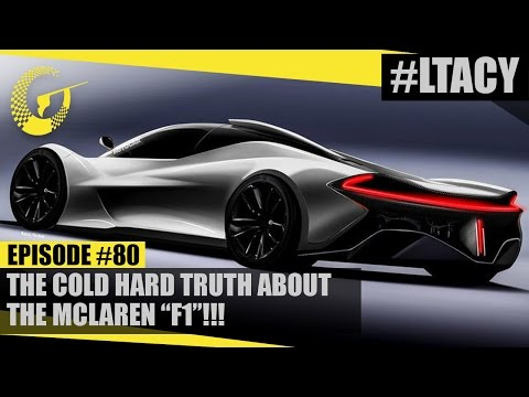"THE COLD HARD TRUTH ABOUT THE MCLAREN ""F1""! LTACY - Episode 80"
