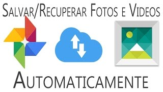 Como salvar ou recuperar as fotos/videos automaticamente do Android - Google Fotos
