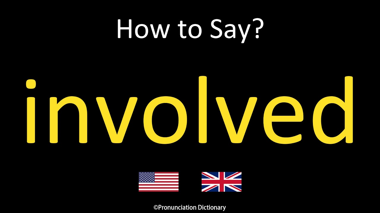 How to Pronounce involved  British Accent & American Accent - YouTube