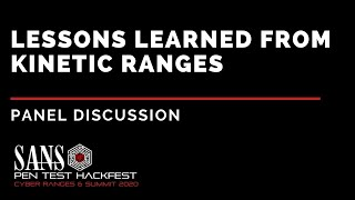 Cyber Ranges Panel - Lessons Learned from Kinetic Ranges - SANS HackFest & Ranges Summit 2020