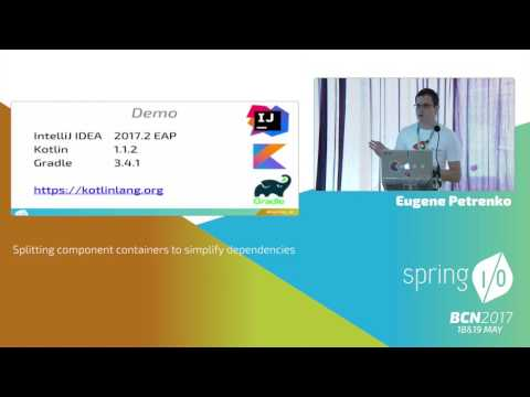 Splitting component containers to simplify dependencies - Eugene Petrenko @ Spring I/O 2017