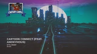 (New Intro Song) Cartoon Connect - Its Okay (Feat  Anonymous)