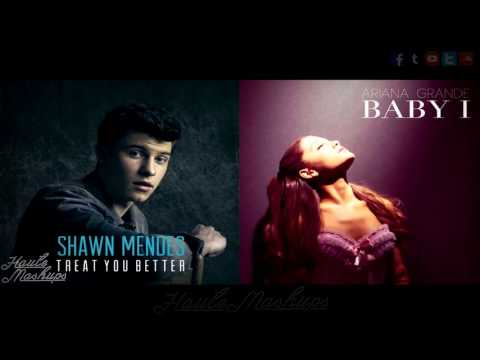 Baby I Treat You Better Mashup (Baby I by Ariana Grande / Treat You Better by Shawn Mendes)