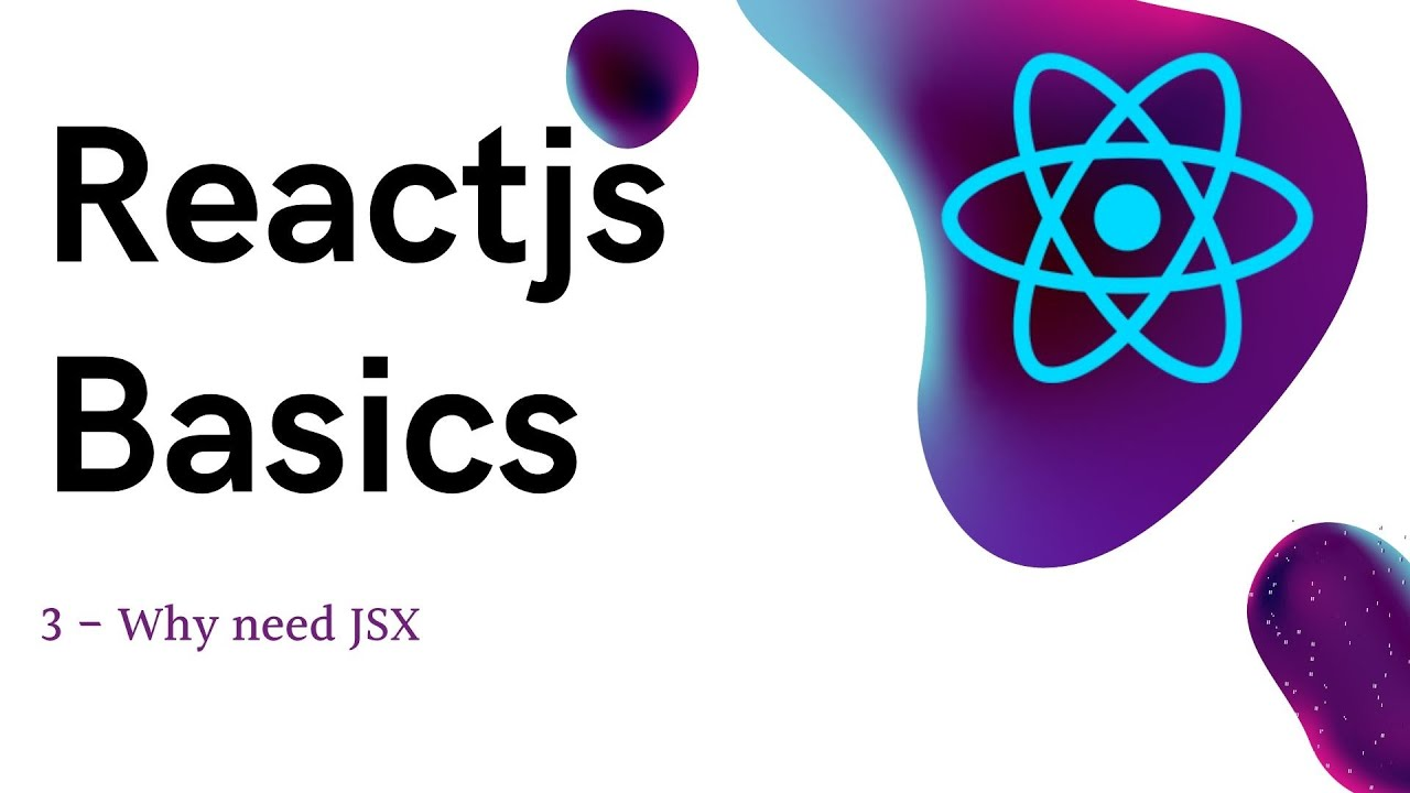 3 ReactJS basics - Why we need JSX