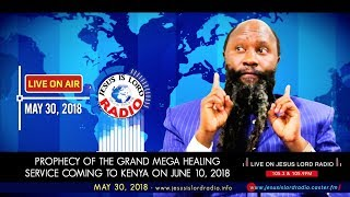 PROPHECY OF THE GRAND MEGA HEALING SERVICE COMING TO KENYA ON JUNE 10, 2018 - PROPHET DR. OWUOR