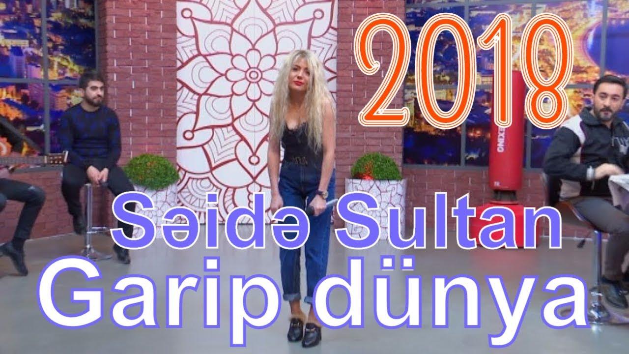 Səidə Sultan Garip Dunya 2018 Youtube