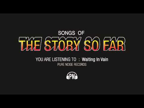 "The Story So Far ""Waiting In Vain"""