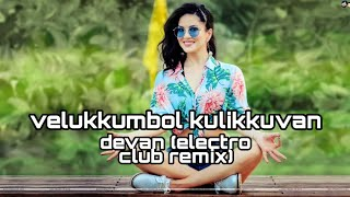 Velukkumbol Kulikkuvan   DevaN   Electro Club Remix   Out Now!!