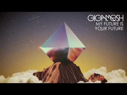 Gigamesh - My Future is Your Future