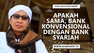 Apakah Sama, Bank Konvensional Dengan Bank Syariah - Buya Yahya Menjawab