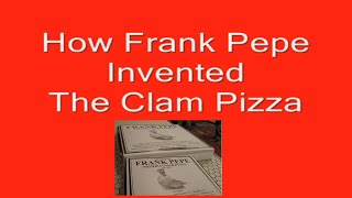 How Frank Pepe Invented the Clam Pizza Video by Pizza Therapy