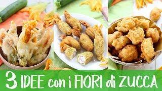 3 IDEE CON I FIORI DI ZUCCA - Ricetta Facile per Fiori di Zucca Croccanti, Farciti e Frittelle
