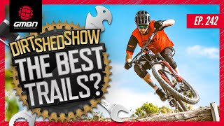 Where Is The Best Place To Ride A Mountain Bike? | Dirt Shed Show Ep. 242