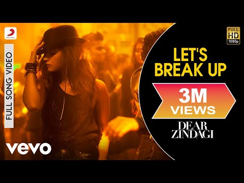 Let's Break Up - Dear Zindagi | Full Song Video| Alia | Shah Rukh