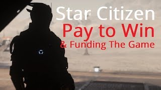 Star Citizen | Pay2Win & Funding The Game
