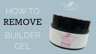 How To Remove BuiĮder Gel | Triple D