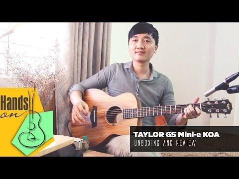 Taylor GS Mini -e Koa » Unboxing & Review by Trịnh Gia Hưng