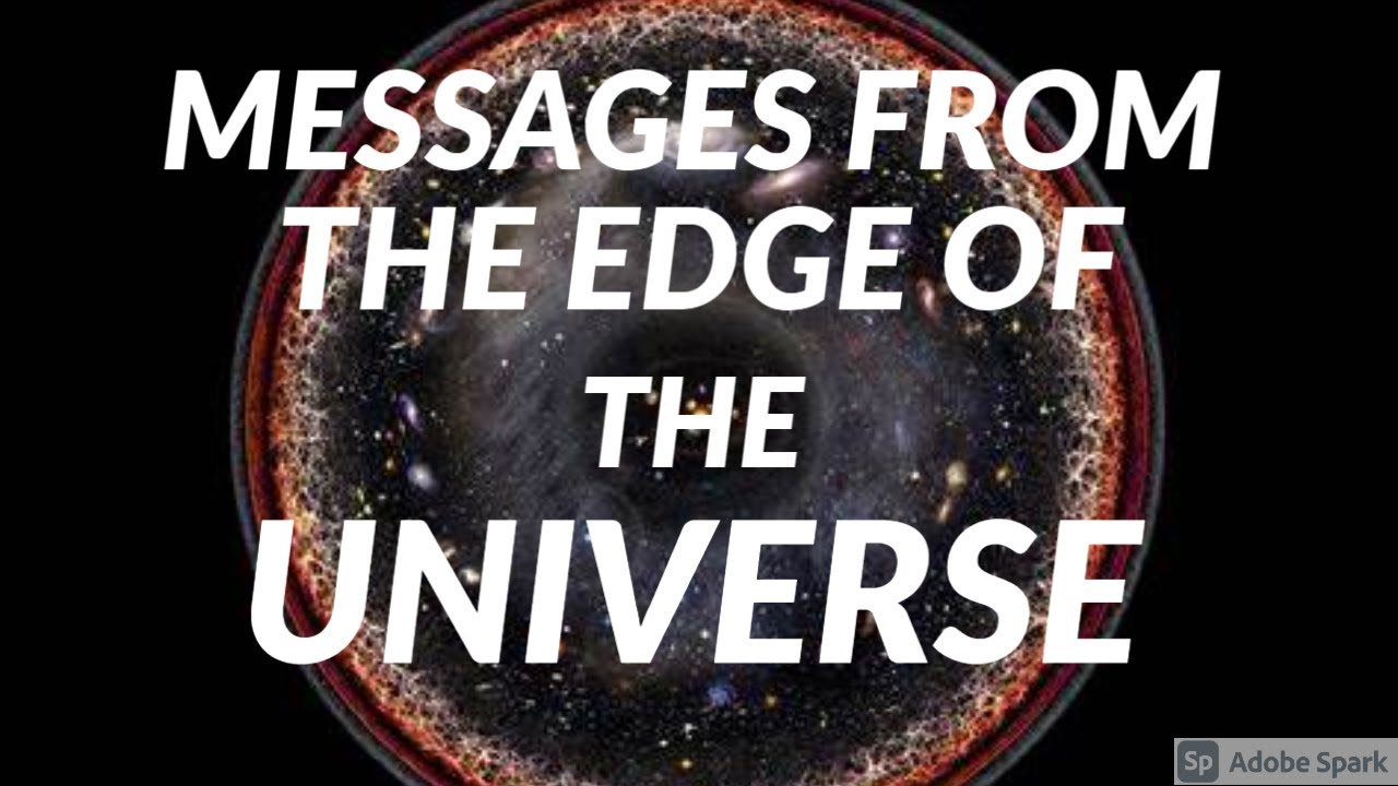 Messages from the Edge of the Universe
