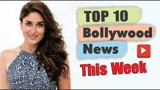 Top 10 Bollywood News This Week | 13 May - 18 May 2019 | Latest Bollywood News | Kareena Kapoor
